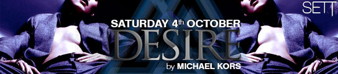 SETT PRESENTS - DESIRE by MICHAEL KORS | Sett Club - 04/10/2014
