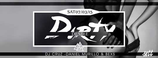 SETT PRESENTS DIRTY DESIRE | Sett Club - 07/03/2015