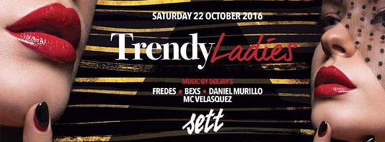 SETT Presents Trendy Ladies | Sett Club - 22/10/2016